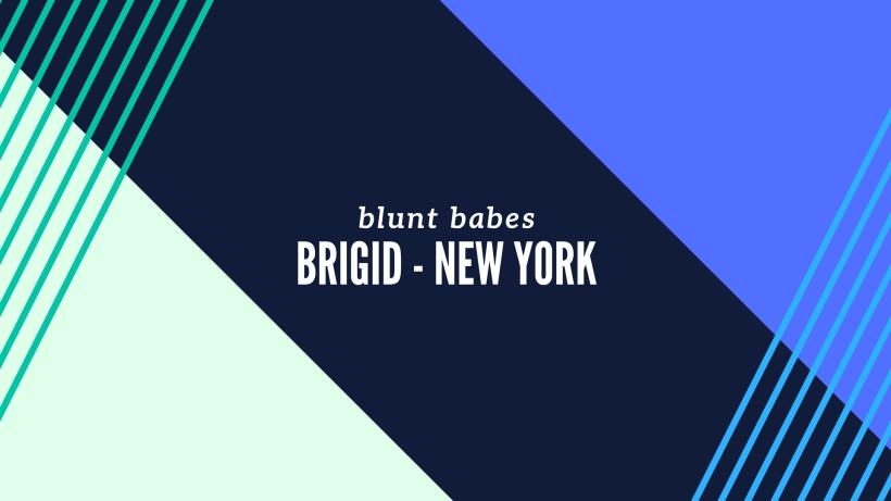 heyhellohigh-blunt-babes-brigid-new-york-interview