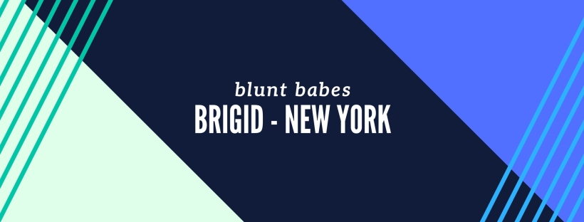 heyhellohigh-blunt-babes-brigid-new-york-interview